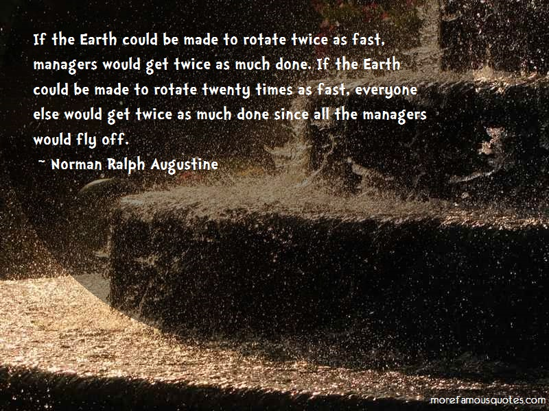 Norman Ralph Augustine Quotes: If The Earth Could Be Made To Rotate
