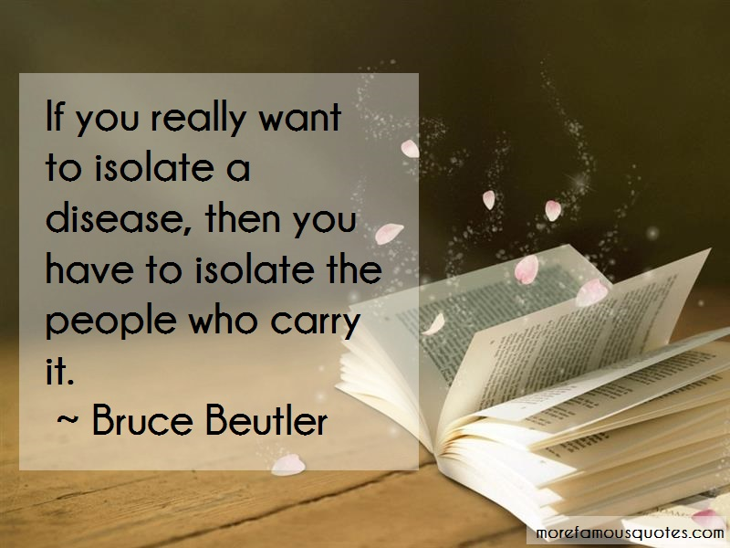 Bruce Beutler Quotes: If you really want to isolate a disease