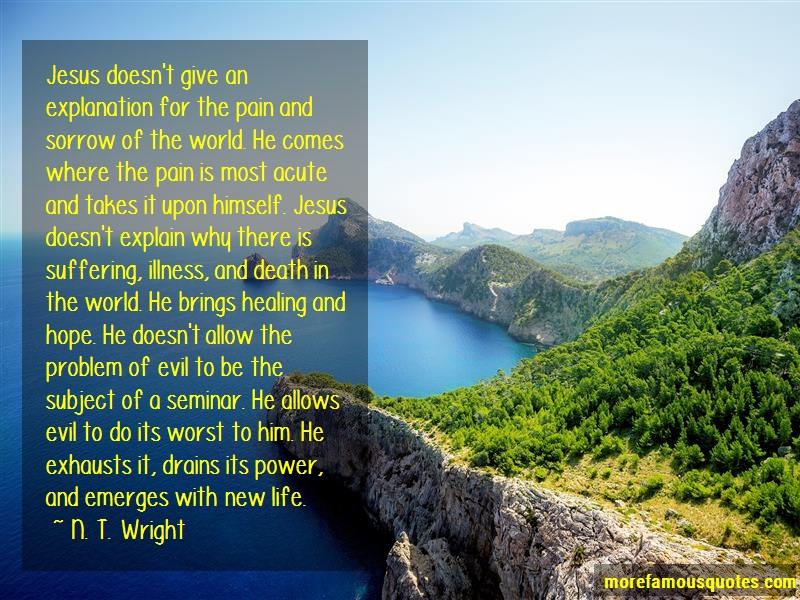 N.T. Wright Quotes: Jesus doesnt give an explanation for the