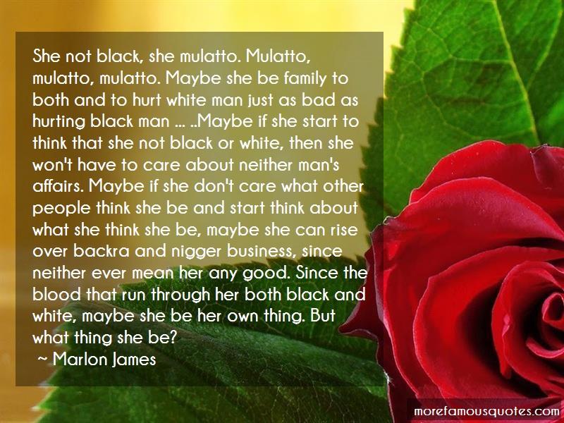 Marlon James Quotes: She not black she mulatto mulatto