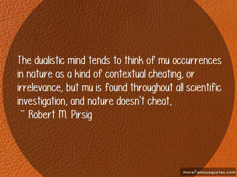 Robert M. Pirsig Quotes: The Dualistic Mind Tends To Think Of Mu
