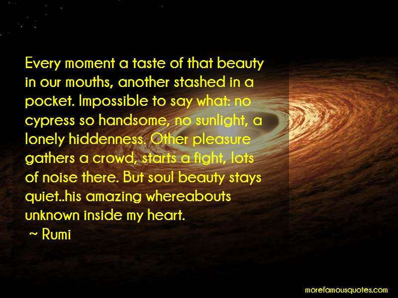 Rumi Quotes: Every Moment A Taste Of That Beauty In
