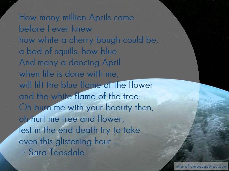 Sara Teasdale Quotes: How many million aprils camebefore i