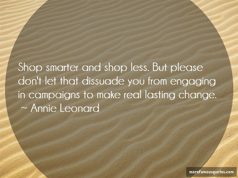 Annie Leonard Quotes: Shop Smarter And Shop Less But Please