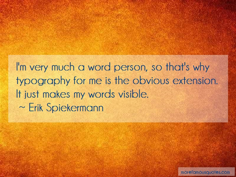 Erik Spiekermann Quotes: Im Very Much A Word Person So Thats Why
