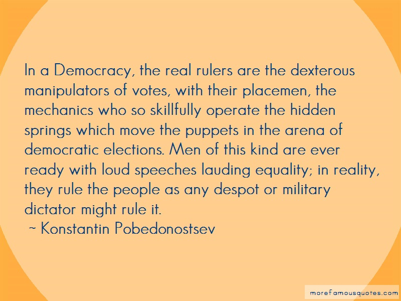 Konstantin Pobedonostsev Quotes: In A Democracy The Real Rulers Are The