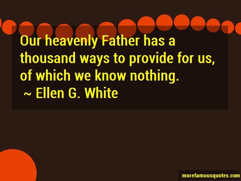 Ellen G. White Quotes: Our heavenly father has a thousand ways