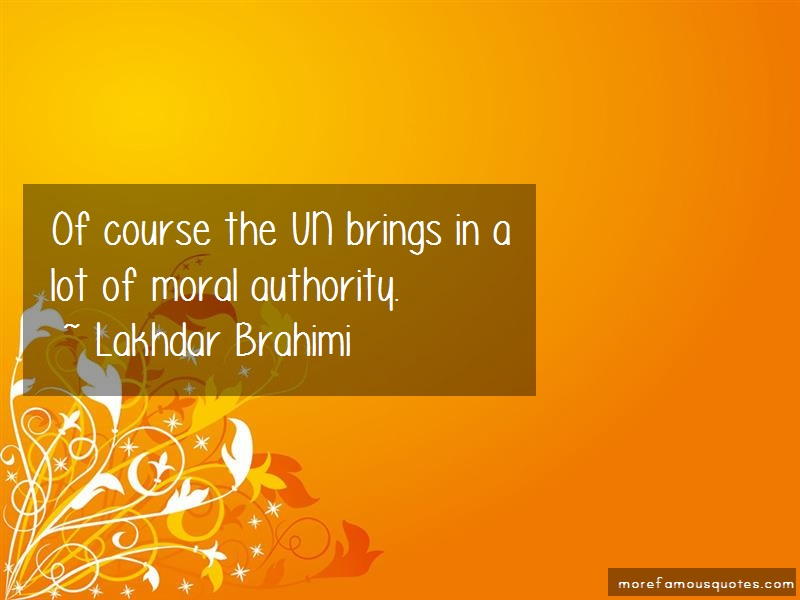 Lakhdar Brahimi Quotes: Of course the un brings in a lot of