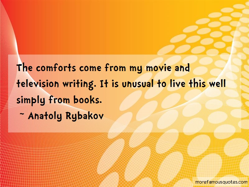 Anatoly Rybakov Quotes: The Comforts Come From My Movie And