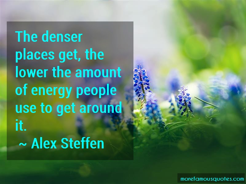 Alex Steffen Quotes: The denser places get the lower the