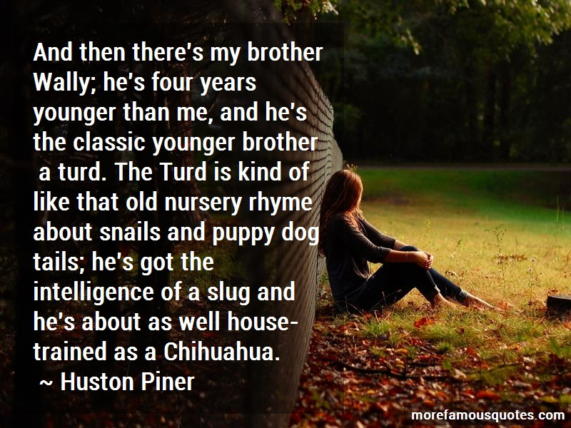Huston Piner Quotes: And Then Theres My Brother Wally Hes