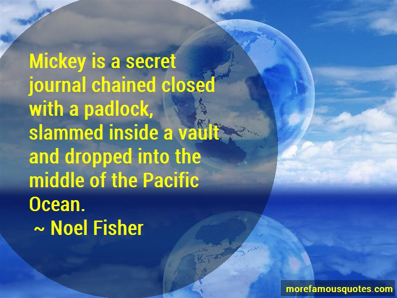 Noel Fisher Quotes: Mickey is a secret journal chained