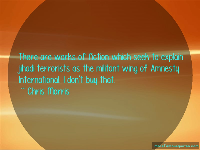 Chris Morris Quotes: There are works of fiction which seek to