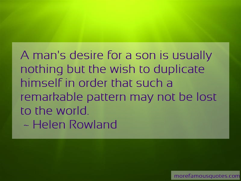 Helen Rowland Quotes: A Mans Desire For A Son Is Usually