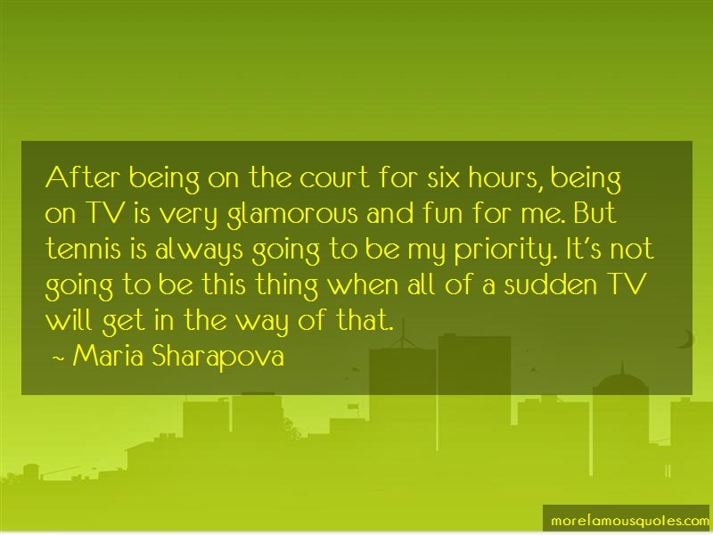 Maria Sharapova Quotes: After being on the court for six hours