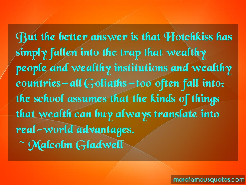 Malcolm Gladwell Quotes: But The Better Answer Is That Hotchkiss