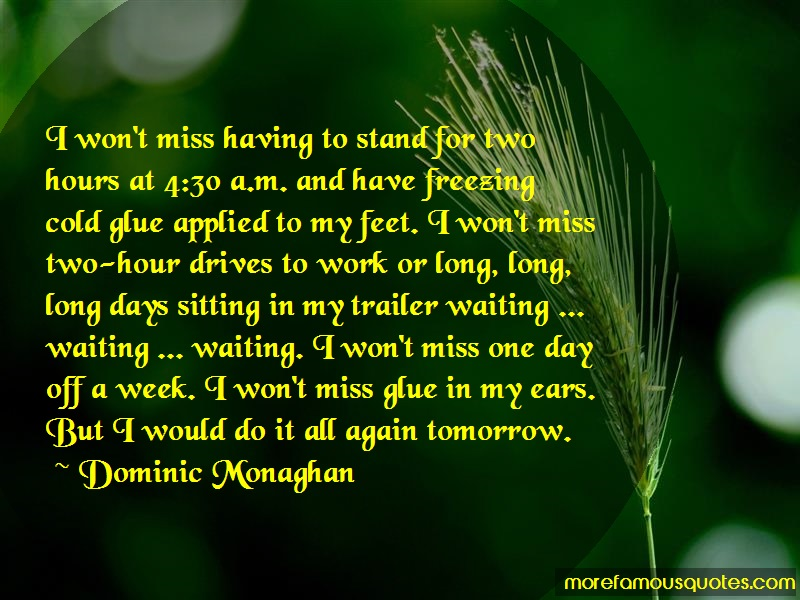 Dominic Monaghan Quotes: I wont miss having to stand for two