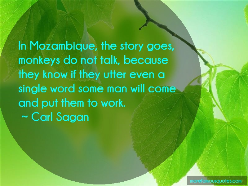 Carl Sagan Quotes: In mozambique the story goes monkeys do