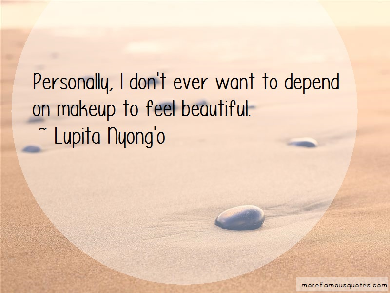 Lupita Nyong'o Quotes: Personally I Dont Ever Want To Depend On