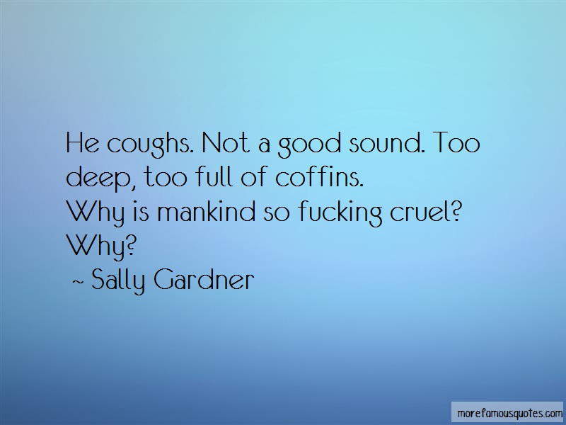 Sally Gardner Quotes: He coughs not a good sound too deep too