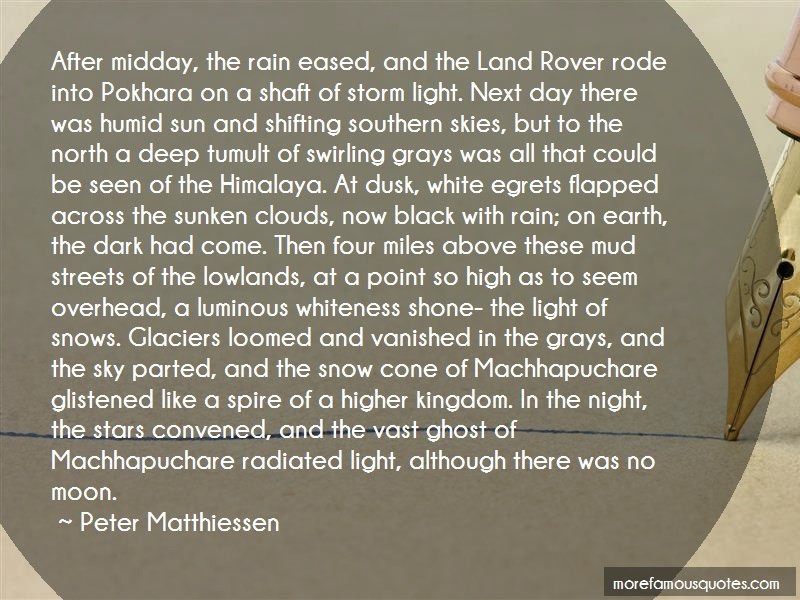 Peter Matthiessen Quotes: After Midday The Rain Eased And The Land
