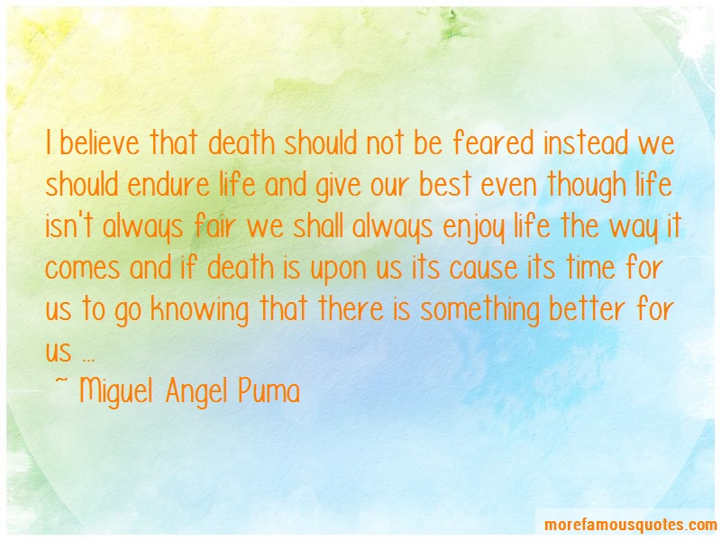 Miguel Angel Puma Quotes: I Believe That Death Should Not Be