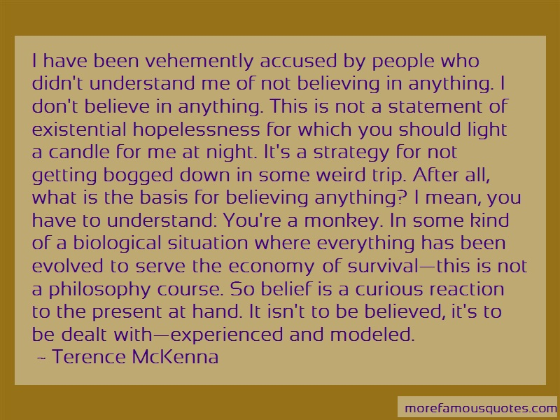 Terence McKenna Quotes: I have been vehemently accused by people