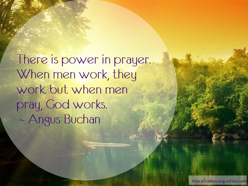Angus Buchan Quotes: There Is Power In Prayer When Men Work
