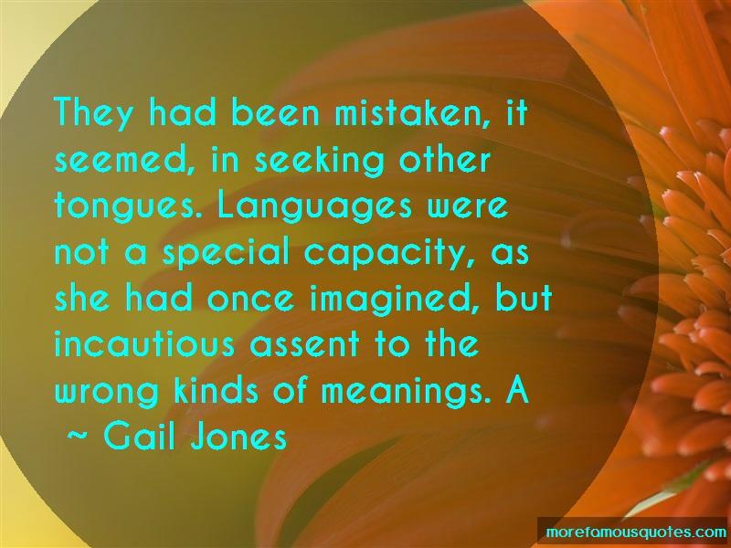 Gail Jones Quotes: They had been mistaken it seemed in