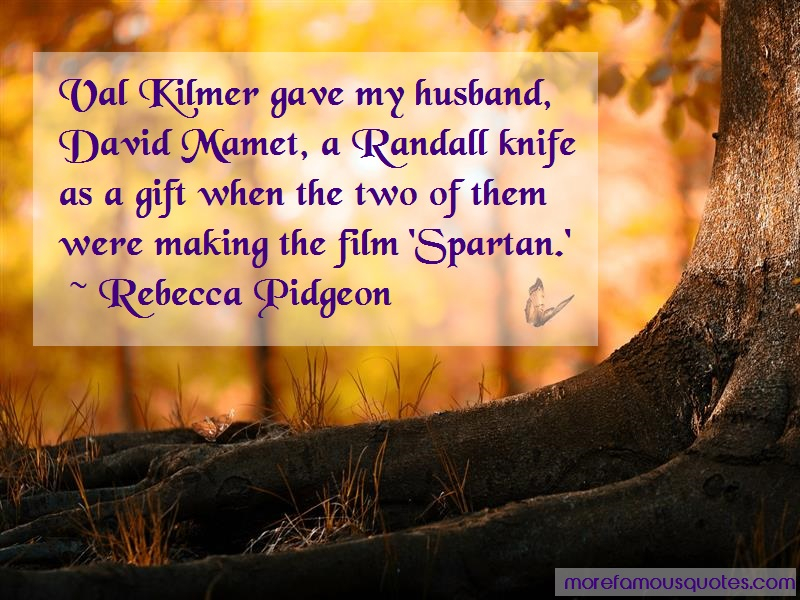 Rebecca Pidgeon Quotes: Val Kilmer Gave My Husband David Mamet A