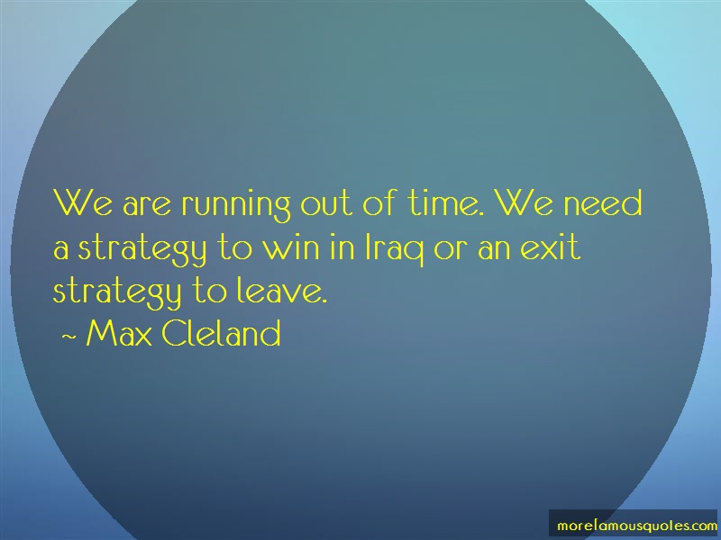 Max Cleland Quotes: We are running out of time we need a