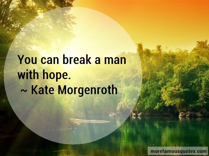 Kate Morgenroth Quotes: You can break a man with hope
