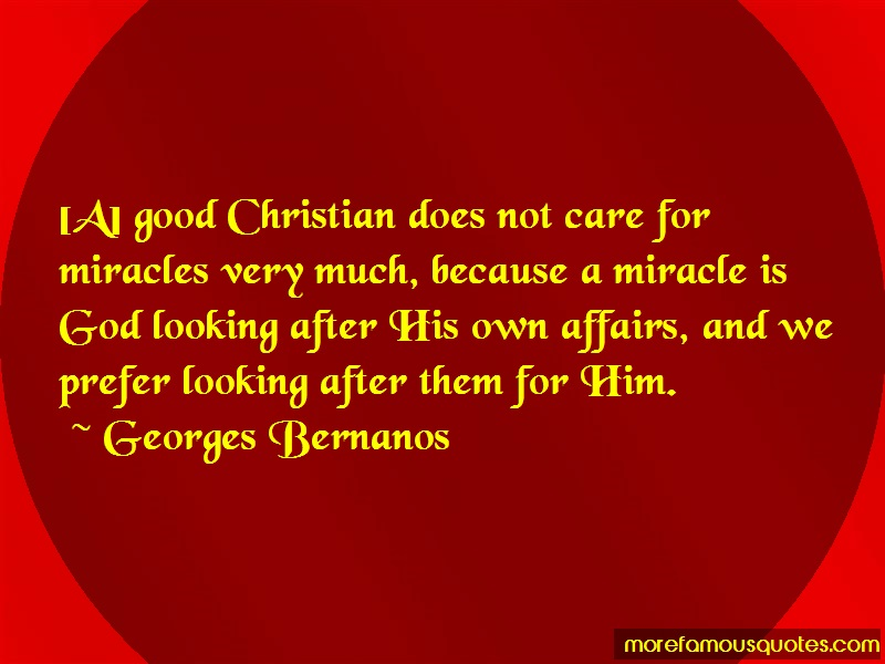 Georges Bernanos Quotes: A good christian does not care for