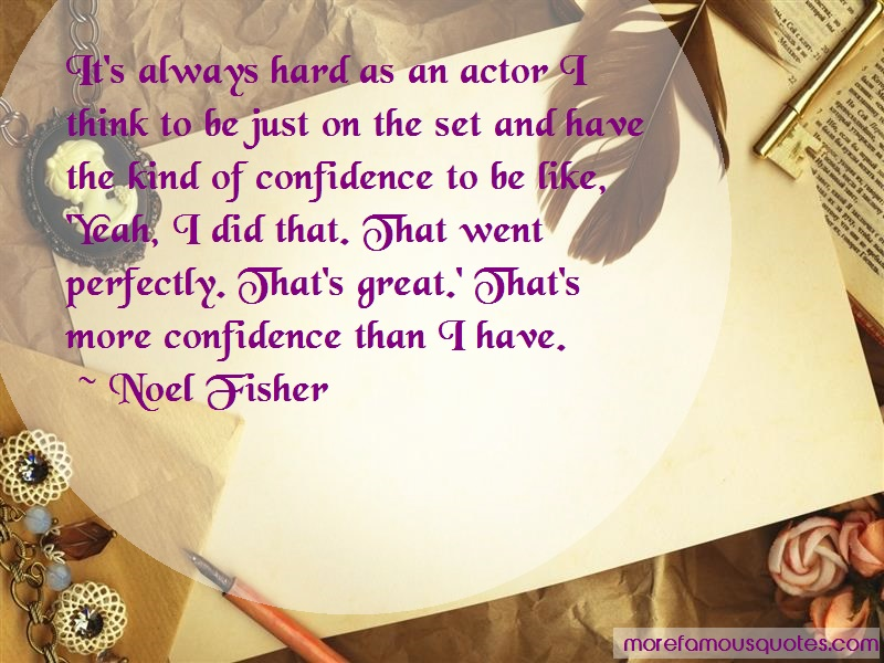 Noel Fisher Quotes: Its always hard as an actor i think to