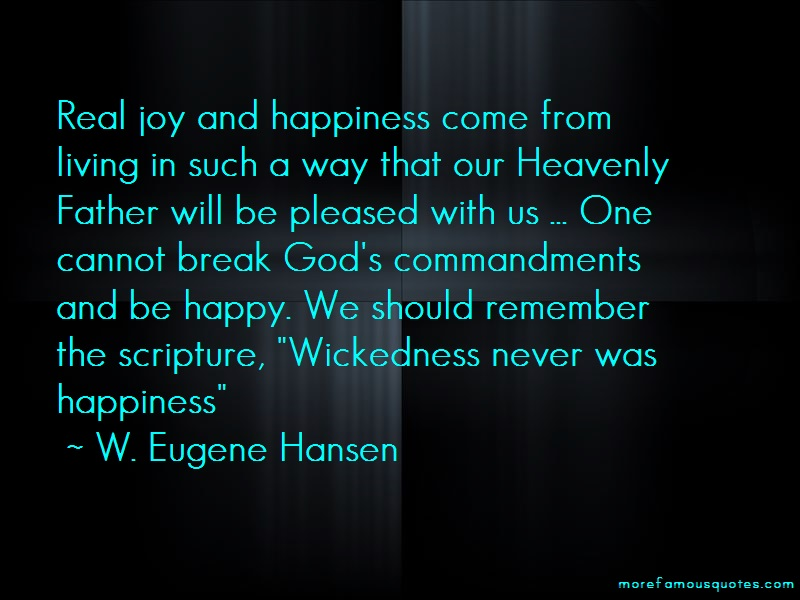 W. Eugene Hansen Quotes: Real joy and happiness come from living