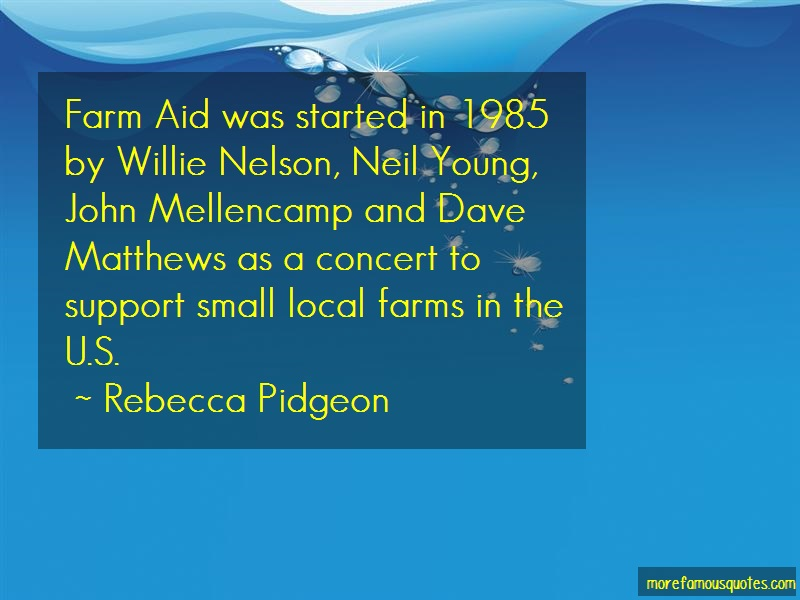 Rebecca Pidgeon Quotes: Farm Aid Was Started In 1985 By Willie