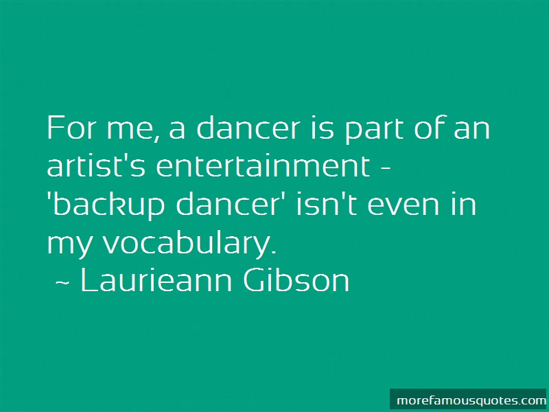 Laurieann Gibson Quotes: For Me A Dancer Is Part Of An Artists