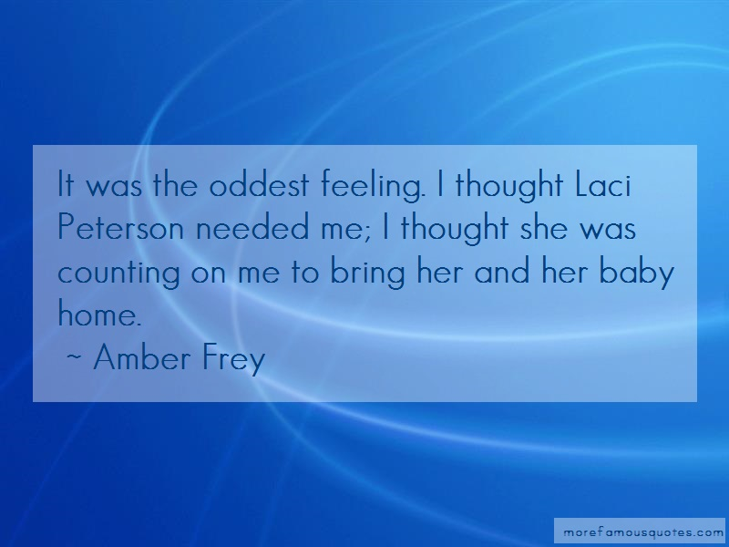 Amber Frey Quotes: It was the oddest feeling i thought laci