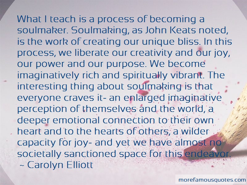 Carolyn Elliott Quotes: What I Teach Is A Process Of Becoming A