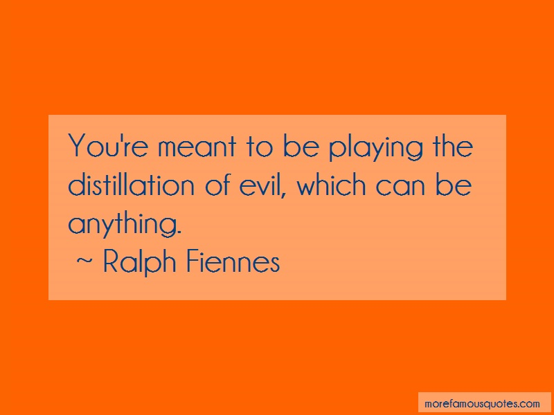 Ralph Fiennes Quotes: Youre meant to be playing the