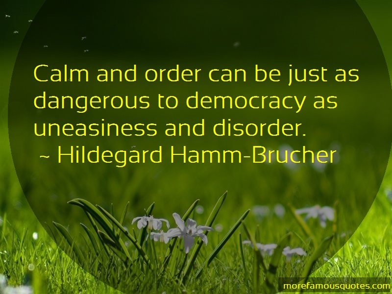 Hildegard Hamm-Brucher Quotes: Calm And Order Can Be Just As Dangerous
