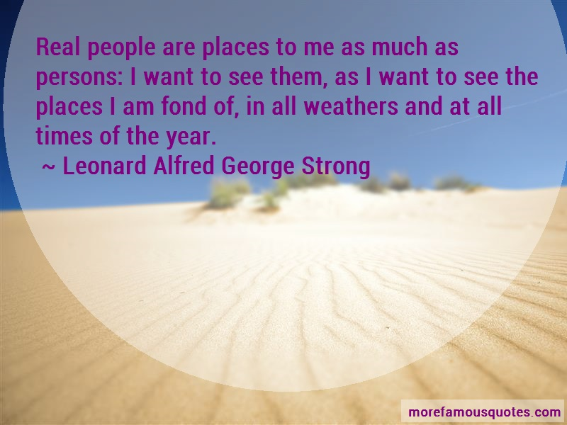 Leonard Alfred George Strong Quotes: Real People Are Places To Me As Much As