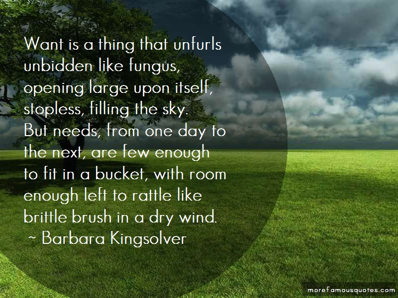 Barbara Kingsolver Quotes: Want is a thing that unfurls unbidden