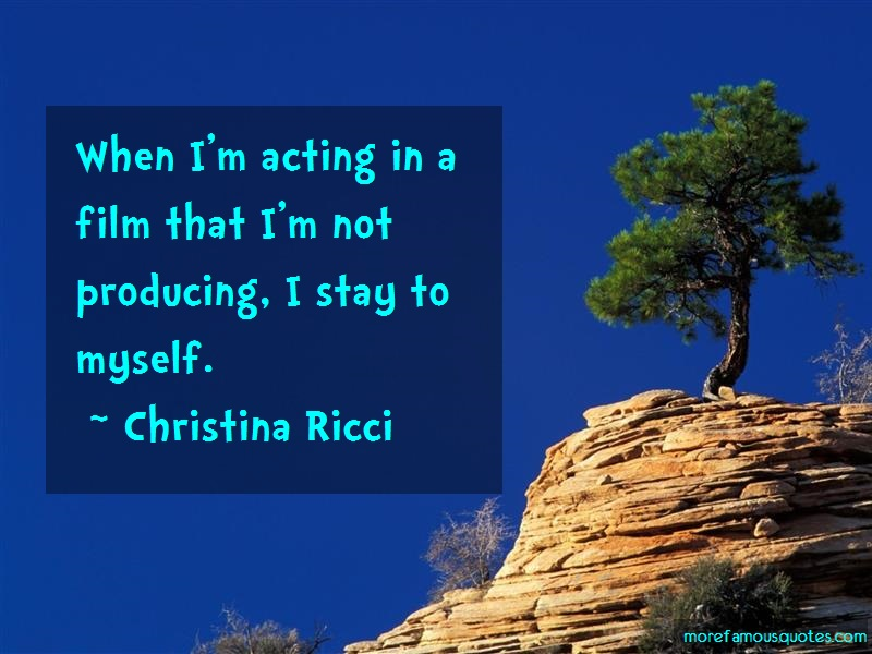 Christina Ricci Quotes: When im acting in a film that im not