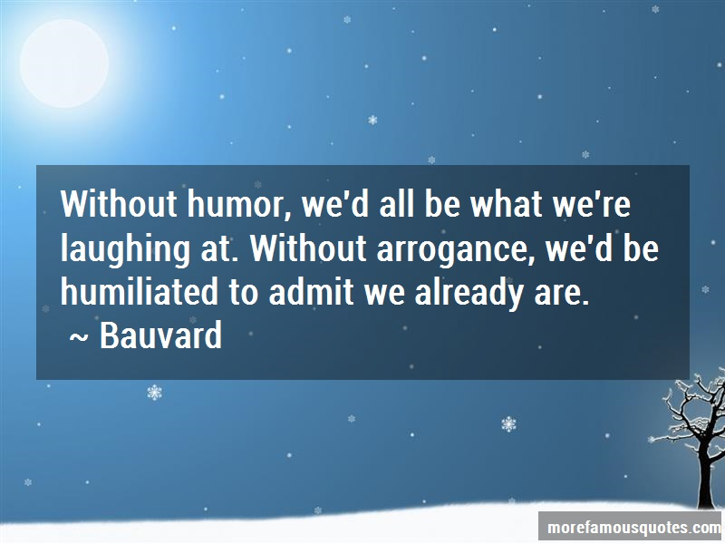 Bauvard Quotes: Without humor wed all be what were