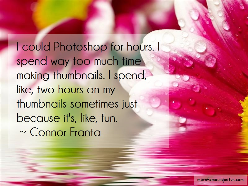 Connor Franta Quotes: I could photoshop for hours i spend way