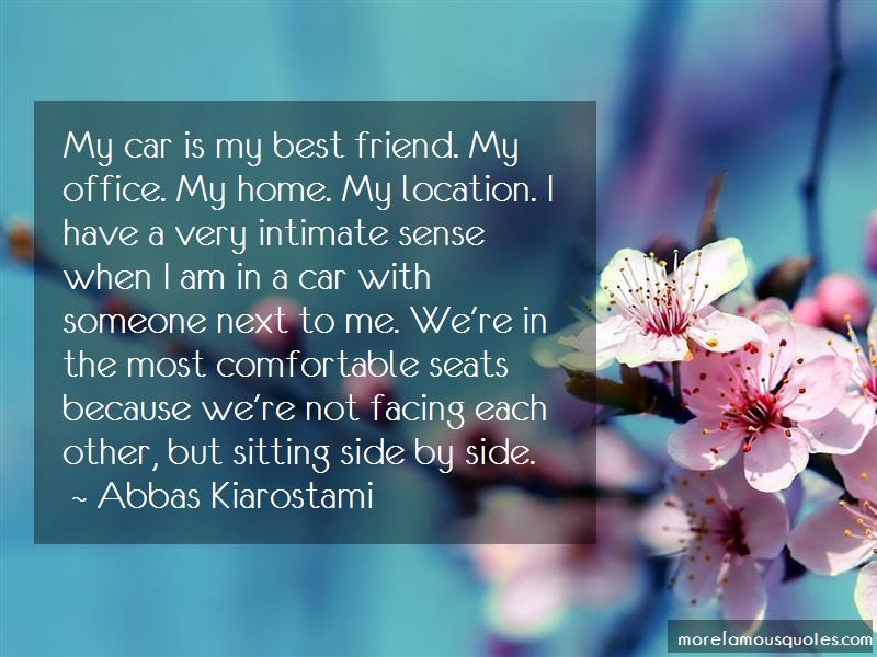 Abbas Kiarostami Quotes: My Car Is My Best Friend My Office My