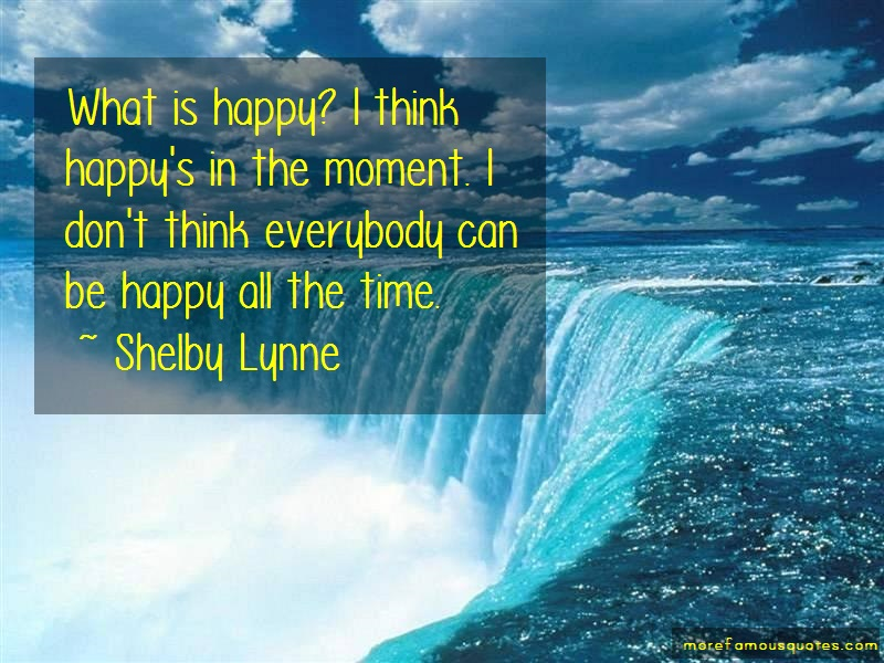 Shelby Lynne Quotes: What is happy i think happys in the