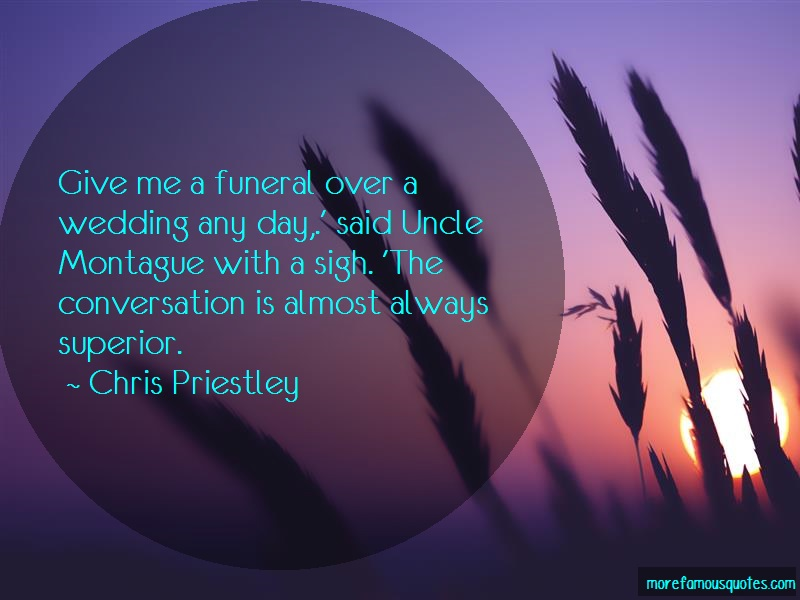 Chris Priestley Quotes: Give Me A Funeral Over A Wedding Any Day