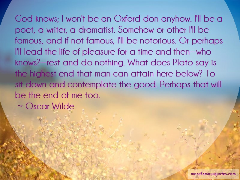 Oscar Wilde Quotes: God Knows I Wont Be An Oxford Don Anyhow